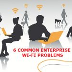 6 Common Enterprise Wi-Fi Problems and How to Fix Them